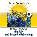 Effektiver Schnellkurs: Mental- und Gesundheitsberatung (Seminar 6) Hörbuch von Kurt Tepperwein Gesprochen von: Kurt Tepperwein