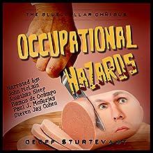 Occupational Hazards: The Blue-Collar Omnibus | Livre audio Auteur(s) : Geoff Sturtevant Narrateur(s) : Geoff Sturtevant, John McLain, Jonathan Sleep, Steven Jay Cohen, Paul J. McSorley, Ramon de Ocampo