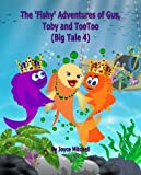 Kids books: The 'Fishy' Adventures of Gus, Toby and TooToo: BIG TALE 4 (ACTION AND ADVENTURE CHILDRENS BOOK COLLECTION) AGES 6 & Up (Animal Habitats) (SMART     & Education Kids Book Collection)