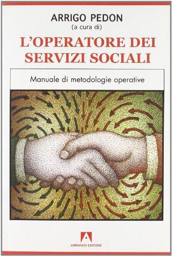L'operatore dei servizi sociali. Manuale di metodologie operative. Per le Scuole superiori (Scolastica)