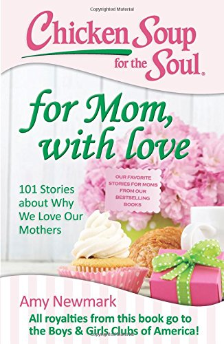 Chicken Soup for the Soul: For Mom, with Love: 101 Stories about Why We Love Our Mothers (Last Chicken compare prices)