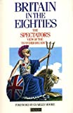 """Britain in the Eighties: The """"Spectator's"""" View of the Thatcher Decade (""""Spectator"""" Anthology) (058609072X) by Marsden-Smedley, Philip"""