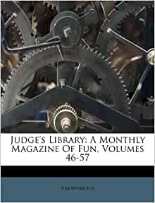 Judge S Library A Monthly Magazine Of Fun Volumes 46 57