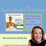 My Wellness Wake UP Call (TM) Inspirational Interview: An Uplfting Interview with Jennifer Jimenez, John St. Augustine, and Robin B. Palmer | Jennifer Jimenez