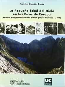 La pequeña Edad del Hielo en los Picos de Europa: Juan José González Trueba: 9788481024517