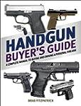 Handgun Buyer's Guide: A Complete Man...