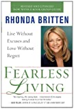 Fearless Living: Live Without Excuses and Love Without Regret