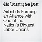Airbnb Is Forming an Alliance with One of the Nation's Biggest Labor Unions | Elizabeth Dwoskin