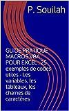 GUIDE PRATIQUE MACROS VBA POUR EXCEL : 25 exemples de codes utiles - Les variables, les tableaux, les chaines de caract�res