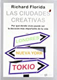 Las ciudades creativas/  Whos Your City: Por que donde vives puede ser la decision mas importante de tu vida/ How the Creative Economy Is Making ... Important Decision of Y (Spanish Edition)