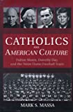 Catholics and American Culture: Fulton Sheen, Dorothy Day, and the Notre Dame Football Team