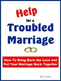 img - for Help For A Troubled Marriage: How To Bring Back the Love and Put Your Marriage Back Together book / textbook / text book