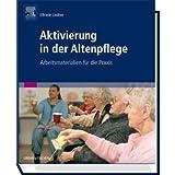 """Aktivierung in der Altenpflege: Arbeitsmaterialien f�r die Praxisvon """"Elfriede Lindner"""""""