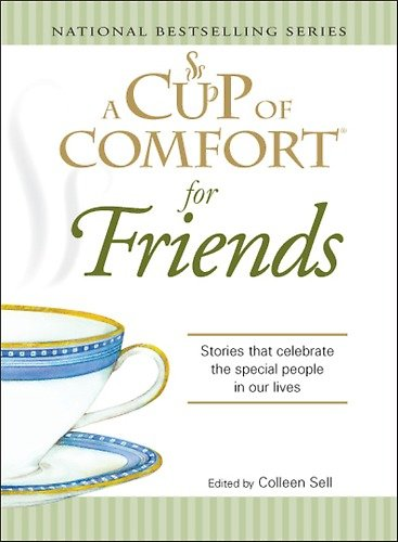 A Cup of Comfort: For Friends: Stories That Celebrate the Special People in Our Lives