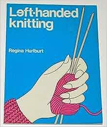 Left Handed Knitting Patterns : Left-handed Knitting: Regina Hurlburt, Prue Campbell-Smith: 9780442235857: Am...