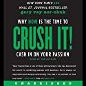 Crush It!: Why NOW Is the Time to Cash In on Your Passion (       UNABRIDGED) by Gary Vaynerchuk Narrated by Gary Vaynerchuk