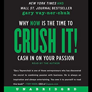 Crush It!: Why NOW Is the Time to Cash In on Your Passion | [Gary Vaynerchuk]