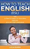 img - for How to teach English (ESL): The ultimate guide to teaching English as a second language (ESL English, teaching English abroad) book / textbook / text book