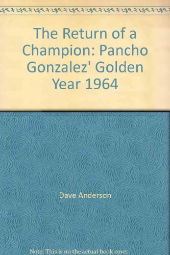 The return of a champion: Pancho Gonzalez' golden year 1964 (The Golden year series)