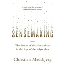 Sensemaking: The Power of the Humanities in the Age of the Algorithm Audiobook by Christian Madsbjerg Narrated by Jeremy Maxwell