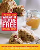 The Best-Ever Wheat and Gluten-Free Baking Book: Over 200 Recipes for Muffins, Cookies, Breads, and More [BEST-EVER WHEAT & GLUTEN-FREE]