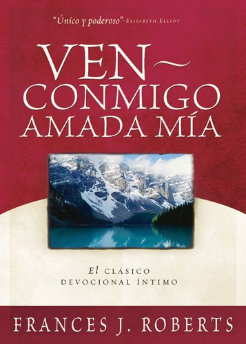 COME AWAY MY BELOVED SPANISH El Clasico Devocional Intimo Ahora En Espanol the Devotional Intimate Classic Now in Spanish Spanish Edition