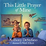 This Little Prayer of Mineby Anthony DeStefano