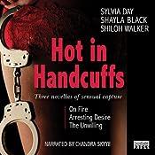 Hot in Handcuffs: Three Novellas of Sensual Capture | [Shiloh Walker, Shayla Black, Sylvia Day]