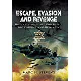 Escape, Evasion and Revenge: The True Story of a German-Jewish RAF Pilot Who Bombed Berlin and Became a PoWby Marc H. Stevens