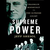 Supreme Power: Franklin Roosevelt vs. the Supreme Court | [Jeff Shesol]
