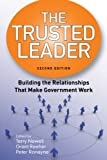 The Trusted Leader: Building the Relationships that Make Government Work