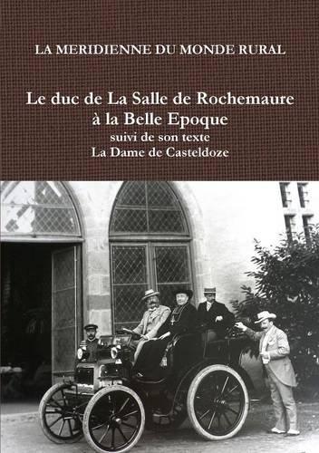 Le duc de la Salle de Rochemaure à la Belle Epoque suivi de son texte