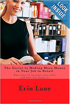 The Secret to Making More Money in Your Job in Retail: How to explode your sales and enjoy your work more e-book