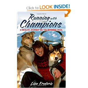 Running With Champions: A Midlife Journey on the Iditarod Trail Lisa Frederic