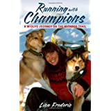 Running With Champions: A Midlife Journey on the Iditarod Trail ~ Lisa Frederic