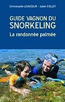 Guide Vagnon du snorkeling : La randonnée palmée