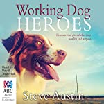 Working Dog Heroes: How One Man Gives Shelter Dogs New Life and Purpose | Steve Austin