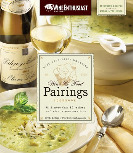 The Wine Enthusiast Magazine Wine &amp; Food Pairings Cookbook: With More than 80 Recipes and Wine Recommendations