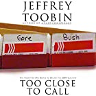 Too Close to Call: The Thirty-Six-Day Battle to Decide the 2000 Election Hörbuch von Jeffrey Toobin Gesprochen von: Eric Martin