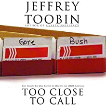 Too Close to Call: The Thirty-Six-Day Battle to Decide the 2000 Election | Livre audio Auteur(s) : Jeffrey Toobin Narrateur(s) : Eric Martin