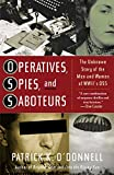 Patrick K. O'Donnell Operatives, Spies, and Saboteurs: The Unknown Story of the Men and Women of World War II's OSS