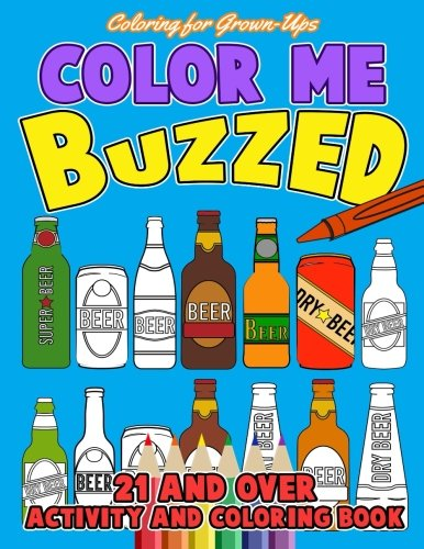 Coloring for Grown-Ups: Color Me Buzzed: Drinking and Drawing - A Funny Adult Activity Book / Coloring Book (Humorous Books for Adults) (Volume 2) (Drunk Coloring Book compare prices)