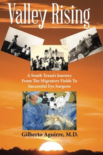Valley Rising: A South-Texan's Journey from the Migratory Fields to  Successful Eye Surgeon