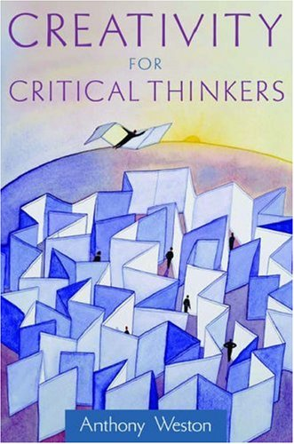 Creativity for Critical Thinkers, Anthony Weston