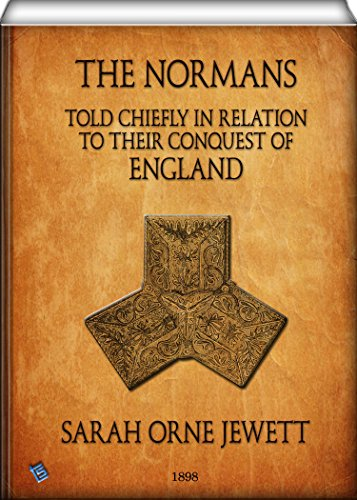 Sarah Orne Jewett - The Normans (illustrated): told chiefly in relation to their conquest of England