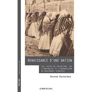 Renaissance d'une nation : Les Juifs de Palestine, de l'Antiquit� � l'apparition du mouvement sioniste