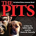 The Pits: A Crime Novel, Volume 1 (       UNABRIDGED) by Greg Smith Narrated by Kevin M. Connolly
