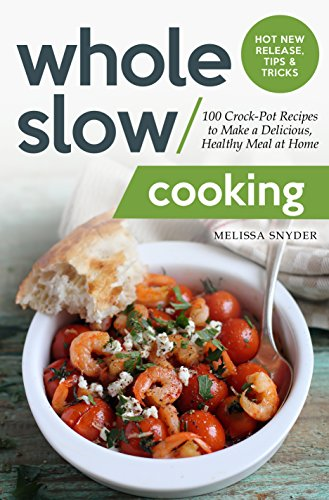 Whole Slow Cooking: 100 Crock-Pot Recipes to Make a Delicious, Healthy Meal at Home by Melissa Snyder