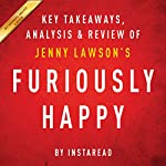 Furiously Happy: A Funny Book About Horrible Things, by Jenny Lawson: Key Takeaways, Analysis & Review |  Instaread