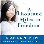 A Thousand Miles to Freedom: My Escape from North Korea | Sebastien Falletti,Eunsun Kim